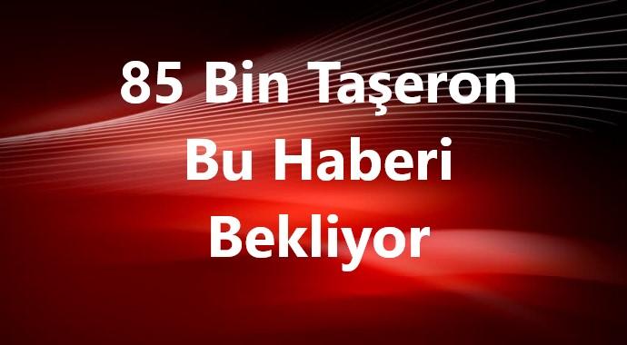85 Bin Taşeron Bu Haberi Bekliyor!