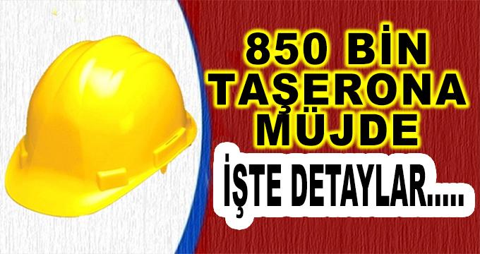 850 Bin Taşerona Müjde! İşte Detaylar...