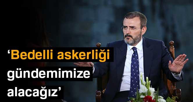 AK Parti Sözcüsü Ünal: 'Yeni dönemde bedelliyi gündemimize alacağız'