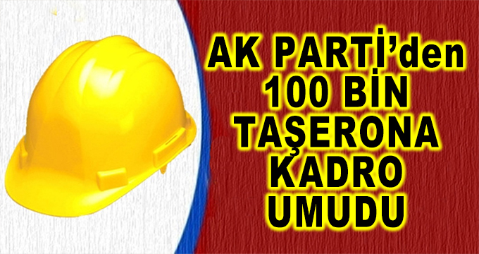 Ak Parti'den 100 Bin Taşerona Kadro Umudu