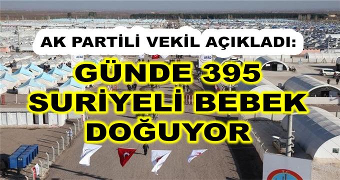 Ak Partili Vekil Açıkladı: Türkiye'de Günde 395 Suriyeli Bebek Doğuyor