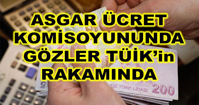 Asgari Ücret Komisyonunda Gözler TÜİK'in Rakamında