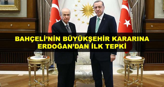Bahçeli'nin Büyükşehir Kararına Erdoğan'dan İlk Tepki