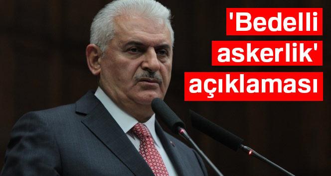 Başbakan Yıldırım'dan 'bedelli askerlik' açıklaması