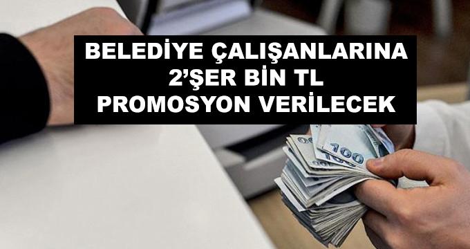 Belediye Çalışanlarına 2'şer Bin Lira Promosyon Verilecek