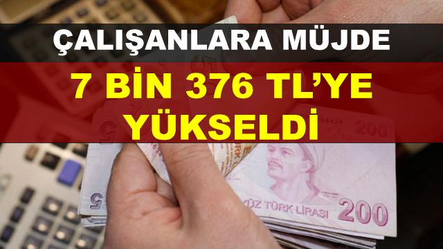 Çalışanlara Müjde! 7 Bin 376 Liraya Yükseldi