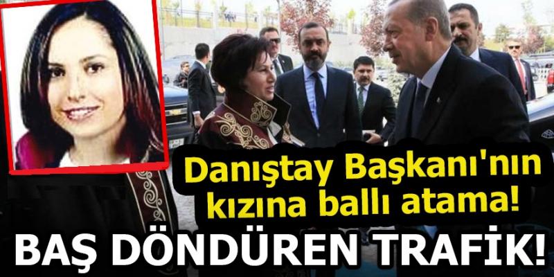 Danıştay Başkanının Kızına Ballı Atama!