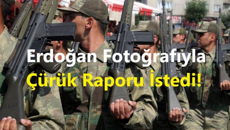 Erdoğan Fotoğrafıyla Çürük Raporu İstedi!