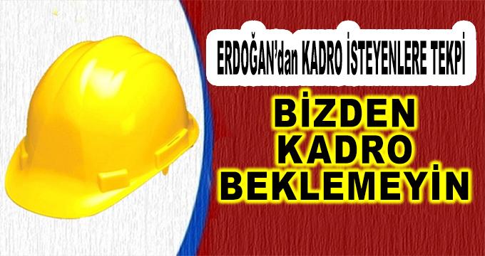 Erdoğan'dan Kadro İsteyenlere Sert Tepki! Bizden Kadro Beklemeyin