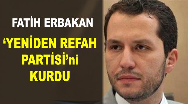 Fatih Erbakan Yeniden Refah Partisi'ni Kurdu