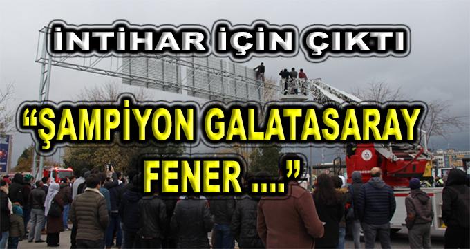 İntihar İçin Çıktı! Şampiyon Galatasaray Fener ...