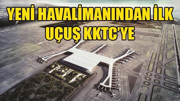 İstanbul Yeni Havalimanı'ndan ilk uçuş KKTC'ye