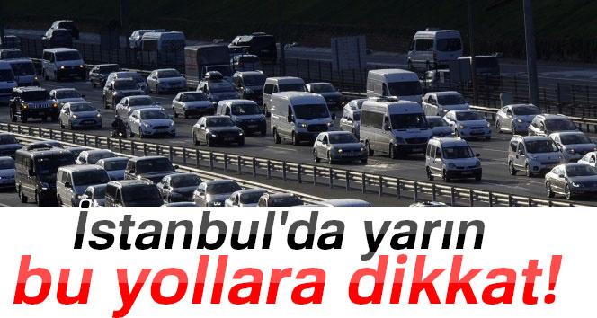 İstanbul'da kapanacak yollar.!