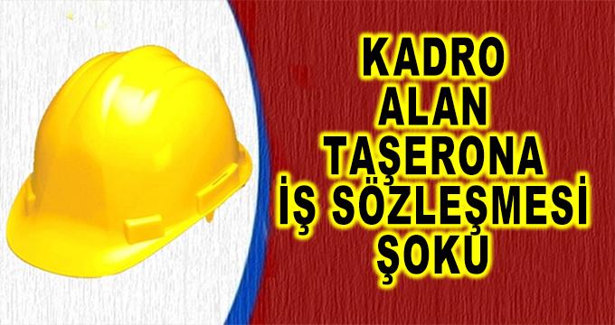 Kadro Alan Taşerona İş Sözleşmesi Şoku