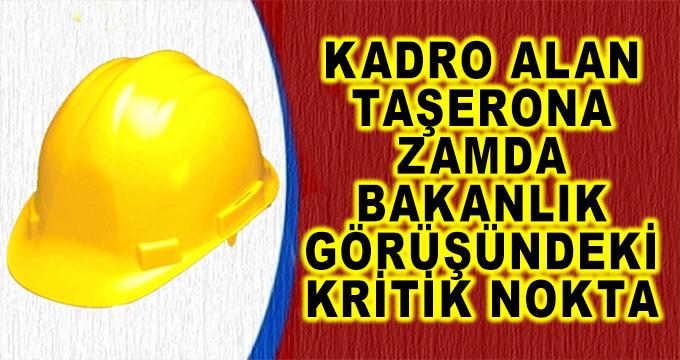 Kadro Alan Taşerona Zamda Bakanlık Görüşündeki Kritik Nokta