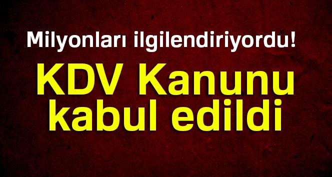 KDV Kanunu kabul edildi.!