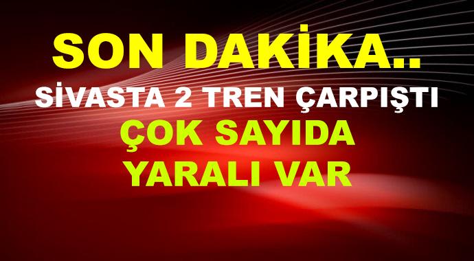 Sivas'ta 2 Tren Çarpıştı! Çok Sayıda Yaralı Var
