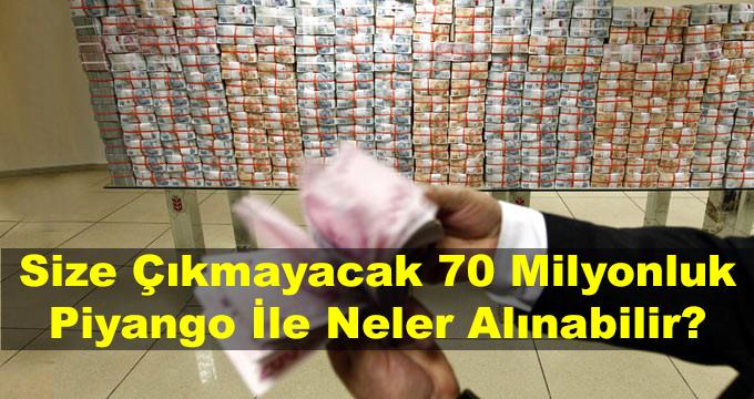 Size Çıkmayacak Olan 70 Milyon Liralık Büyük İkramiye ile Neler Alınabilir?