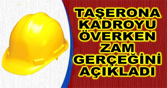Taşerona Kadroyu Överken Zam Gerçeğini Açıkladı