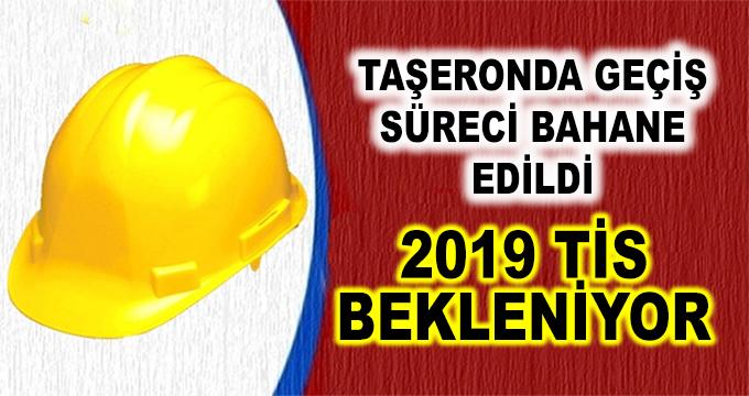 Taşeronda Geçiş Süreleri Bahane Edildi! 2019 TİS Bekleniyor