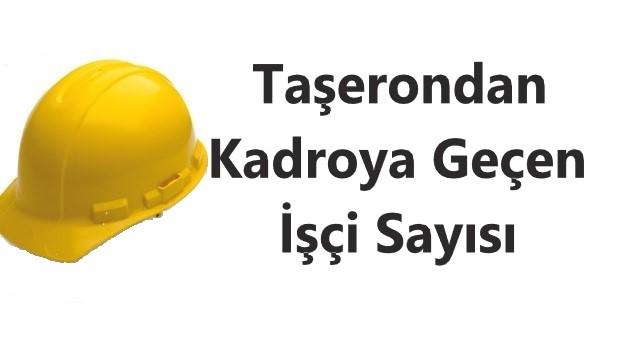 Taşerondan Kadroya Geçen İşçi Sayısı Açıklandı