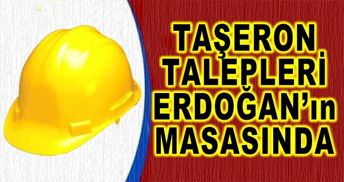 Taşeronla İlgili O Talepler Erdoğan'ın Masasında
