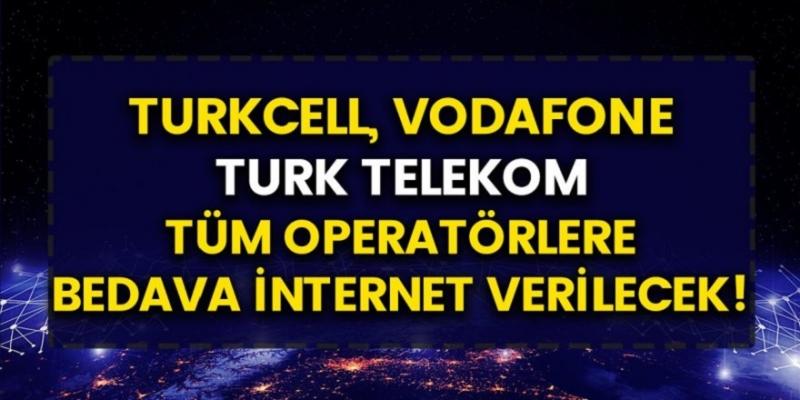 Turkcell, Türk Telekom, Vodafone Tüm vatandaşlara bedava internet dağıtılacak…
