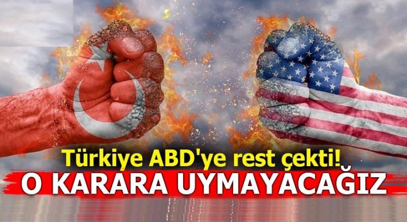 Türkiye ABD'ye Rest Çekti! O Karara Uymayacağız