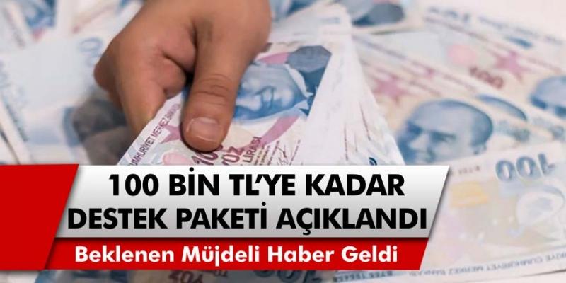 Beklenen Müjdeli Haber Geldi! İşletmelere Can Suyu Olacak! 100 Bin Liraya Kadar Kredi Destek Paketi Açıklandı!