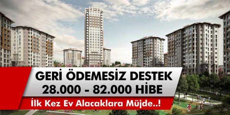 Ev alacaklara müjde! Devletten geri ödemesiz 28000 – 82000 TL hibe desteği…Destek başvuru ekranı açıldı…