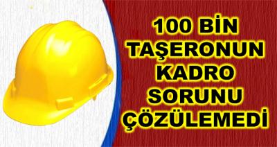 100 Bin Taşeronun Kadro Sorunu Çözülemedi