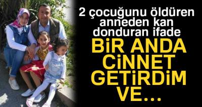2 çocuğunu öldüren annenin ifadesi ortaya çıktı