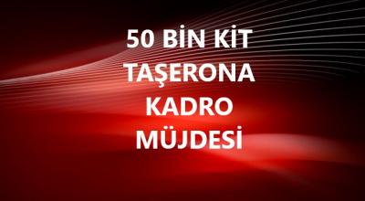 50 Bin Kit Taşerona Kadro Müjdesi