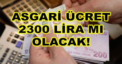 Asgari Ücret 2 Bin 300 Lira Mı Olacak?