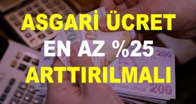 Asgari Ücret Artışı En az Yüzde 25 Olmalı