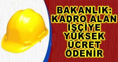 Bakanlık: 'Kadro Alan İşçiye Yüksek Ücret Ödenir'