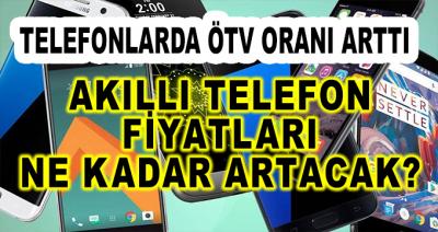 Cep Telefonlarında ÖTV Oranları yükseldi! Akıllı Telefon Fiyatları Ne Kadar Artacak?