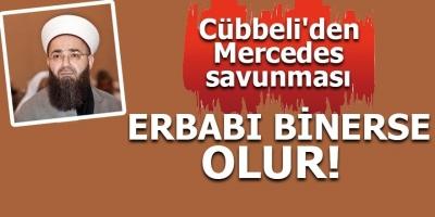 Cübbeli'den Mercedes savunması! Erbabı binerse olur!