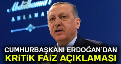Cumhurbaşkanı Erdoğan'dan kritik faiz açıklaması