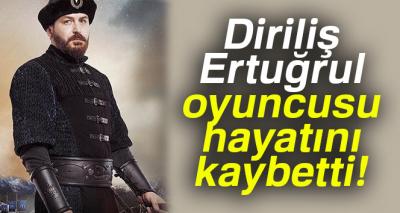 Diriliş Ertuğrul dizisini yıkan haber! Ünlü oyuncu hayatını kaybetti