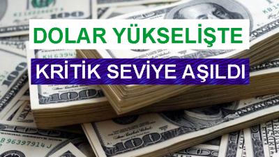 Dolar Yükselişte! Kritik Seviye Aşıldı