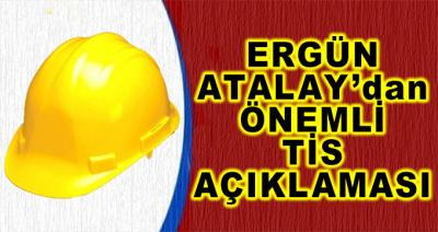 Ergün Atalay'dan Önemli Toplu İş Sözleşmesi Açıklaması!