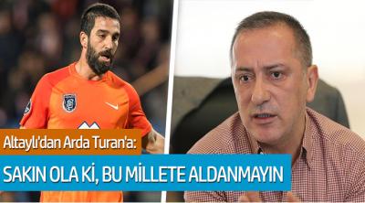 Fatih Altaylı'dan Arda Turan'a: Sakın ola ki, bu millete aldanmayın