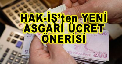 HAK-İŞ Sendikasından Yeni Asgari Ücret Önerisi