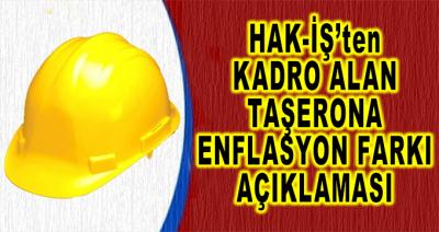 Hak-İş'ten Kadro Alan Taşerona Enflasyon Farkı Açıklaması
