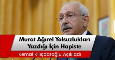 ılıçdaroğlu: 'Murat Ağırel iktidarın yolsuzluklarını döktüğü için hapiste'
