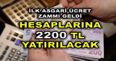 İlk Asgari Ücret Zammı Geldi! Hesaplarına 2200 TL Yatırılacak