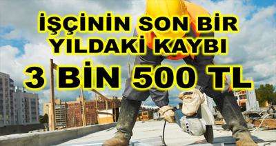 İşçinin Son Bir Yıldaki Kaybı 3 Bin 500 Lira
