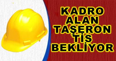 Kadro Alan Taşeron 2019 TİS Müjdesini Bekliyor