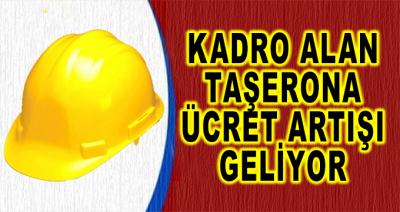 Kadro Alan Taşerona Ücret Artışı Geliyor
